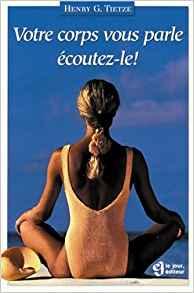 """"""" Votre corps vous parle, Ecoutez-le ! """" , Extrait du Livre de Henry G.Tietze"""